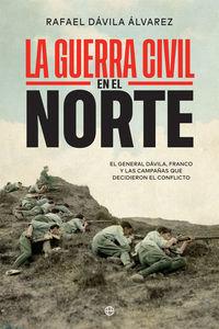 la guerra civil en el norte - el general davila, franco y las campañas que decidieron el conflicto - Rafael Davila Alvarez