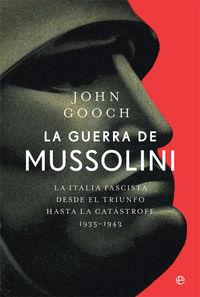 la guerra de mussolini - la italia fascista desde el triunfo hasta la catastrofe (1935- 1943) - John Gooch