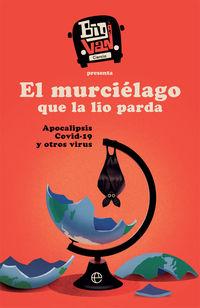 EL MURCIELAGO QUE LA LIO PARDA - APOCALIPSIS COVID-19 Y OTROS VIRUS