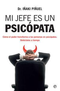 MI JEFE ES UN PSICOPATA - COMO EL PODER TRANSFORMA A LAS PERSONAS EN PSICOPATAS - DETECTALOS A TIEMPO