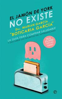 el jamon de york no existe - la guia para comprar saludable y descubrir los secretos del supermercado - Marian Garcia