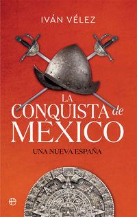 la conquista de mexico - una nueva españa - Ivan Velez