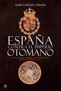 ESPAÑA CONTRA EL IMPERIO OTOMANO - LA LUCHA POR EL CONTROL DEL MEDITERRANEO DESDE EL SIGLO XVI AL XVIII