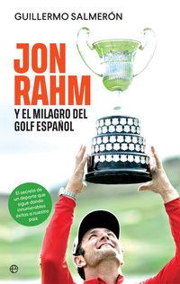 JON RAHM Y EL MILAGRO DEL GOLF ESPAÑOL - EL SECRETO DE UN DEPORTE QUE SIGUE DANDO INNUMERABLES EXITOS A NUESTRO PAIS