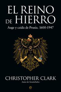 el reino de hierro - auge y caida de prusia (1600-1947) - Christopher Clark