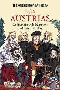 LOS AUSTRIAS - LA HISTORIA ILUSTRADA DEL IMPERIO DONDE NUNCA SE PONIA EL SOL