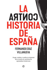la contrahistoria de españa - auge, caida y vuelta a empezar de un pais en 28 episodios historicos - Fernando Diaz Villanueva