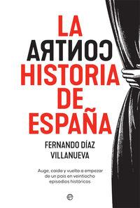 LA CONTRAHISTORIA DE ESPAÑA - AUGE, CAIDA Y VUELTA A EMPEZAR DE UN PAIS EN 28 EPISODIOS HISTORICOS