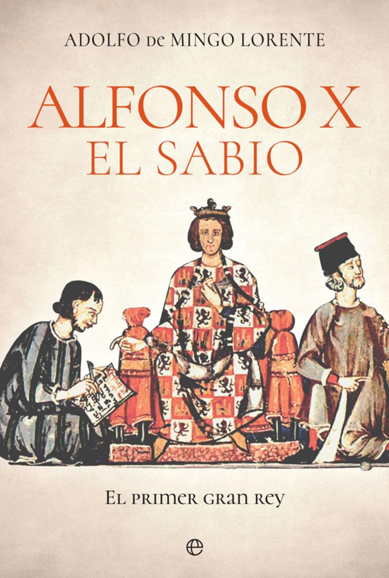 ALFONSO X EL SABIO - EL PRIMER GRAN REY