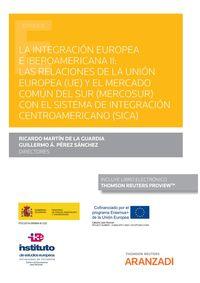 LA INTEGRACION EUROPEA E IBEROAMERICANA II - LAS RELACIONES DE LA UNION EUROPEA (UE) Y EL MERCADO COMUN DEL SUR (MERCOSUR) CON EL SISTEMA DE INTEGRACION CENTROAMERICANO (SICA) (DUO)