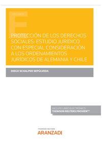 PROTECCION DE LOS DERECHOS SOCIALES - ESTUDIO JURIDICO CON ESPECIAL CONSIDERACION A LOS ORDENAMIENTOS JURIDICOS DE ALEMANIA Y CHILE (DUO)
