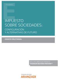 IMPUESTO SOBRE SOCIEDADES: CONFIGURACION Y ALTERNATIVAS DE FUTURO (DUO)