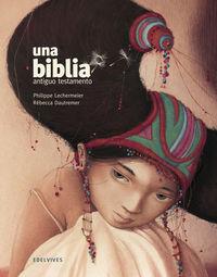 Biblia, Una - El Antiguo Testamento - Philippe Lechermeier / Rebecca Dautremer / Elena Gallo Krahe