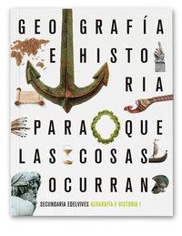 ESO 1 - GEOGRAFIA E HISTORIA (AND, ARA, AST, BAL, CANT, CYL, CLM, EXT, GAL, LARIO, MUR, NAV, VAL, CEU, MEL) - PQLCO (PARA QUE LAS COSAS OCURRAN)