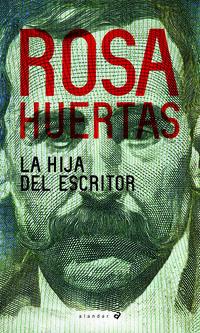 La hija del escritor - Rosa Huertas