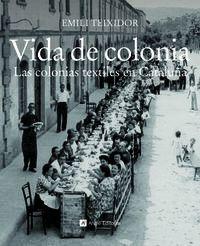 Vida De Colonia - Las Colonias Textiles En Cataluña - Emili Teixidor