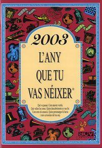 2003 L'ANY QUE TU VAS NEIXER