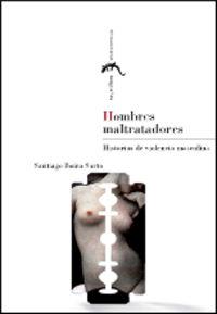 Hombres Maltratadores - Historias De Violencia Masculina - Santiago Boira Sarto