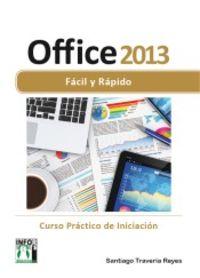 Office 2013 - Facil Y Rapido - Curso Practico De Iniciacion - Santiago Traveria