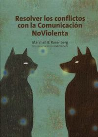 RESOLVER LOS CONFLICTOS CON LA COMUNICACION NO VIOLENTA
