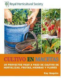 Cultivo En Macetas - 30 Proyectos Paso A Paso De Cultivo De Hortalizas, Frutas, Hierbas Y Flores - Kay Maguire