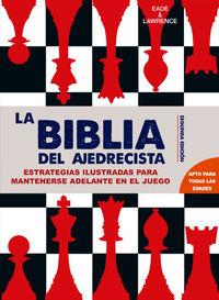 BIBLIA DEL AJEDRECISTA, LA - ESTRATEGIAS ILUSTRADAS PARA IR POR DELANTE EN EL JUEGO
