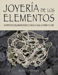 JOYERIA DE LOS ELEMENTOS - 20 PROYECTOS CONJURADOS DESDE EL FUEGO, EL AGUA, LA TIERRA Y EL AIRE