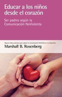 EDUCAR A LOS NIÑOS DESDE EL CORAZON - SER PADRES SEGUN LA COMUNICACION NOVIOLENTA