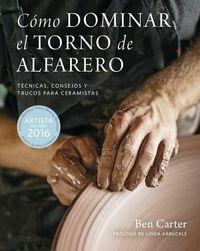 COMO DOMINAR EL TORNO DE ALFARERO - TECNICAS, CONSEJOS Y TRUCOS PARA CERAMISTAS