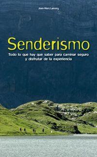 SENDERISMO - TODO LO QUE HAY QUE SABER PARA CAMINAR SEGURO Y DISFRUTAR DE LA EXPERIENCIA