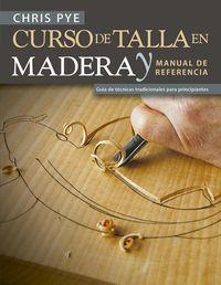 CURSO DE TALLA EN MADERA Y MANUAL DE REFERENCIA - GUIA DE TECNICAS TRADICIONALES PARA PRINCIPIANTES
