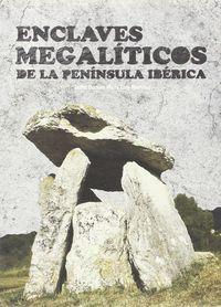 Enclaves Megaliticos De La Peninsula Iberica - Maria Lara Martinez