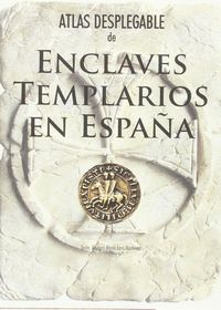 ATLAS DESPLEGABLE DE ENCLAVES TEMPLARIOS EN ESPAÑA