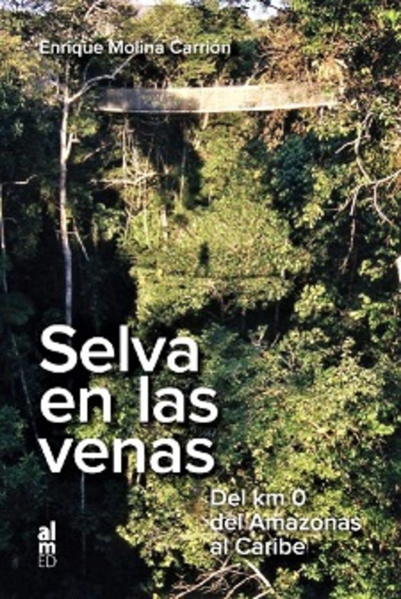 SELVA EN LAS VENAS - DEL KM 0 DEL AMAZONAS AL CARIBE