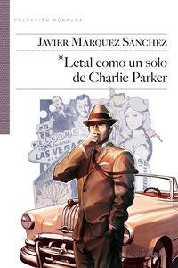 Letal Como Un Solo De Charlie Parker - Javier Marquez Sanchez