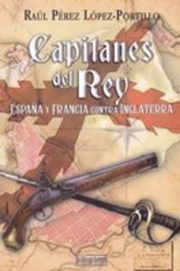 CAPITANES DEL REY - ESPAÑA Y FRANCIA CONTRA INGLATERRA