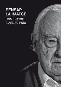 PENSAR LA IMATGE - HOMENATGE A ARNAU PUIG