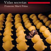 Vidas Secretas - Francesc Marti Palau