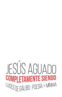 completamente siendo - Jesus Aguado