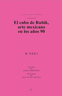 CUBO DE RUBIK, EL - ARTE MEXICANO EN LOS AÑOS 90