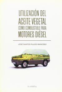 utilizacion del aceite vegetal como combustible para motores diesel - Jose Santos Pulido Mancebo
