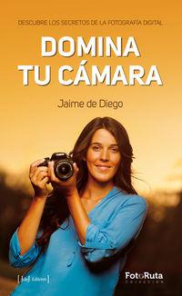 DOMINA TU CAMARA - DESCUBRE LOS SECRETOS DE LA FOTOGRAFIA DIGITAL