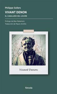 Vivant Denon - El Caballero Del Louvre - Philippe Sollers