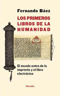 PRIMEROS LIBROS DE LA HUMANIDAD, LOS - EL MUNDO ANTES DE LA IMPRENTA Y EL LIBRO ELECTRONICO