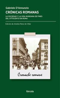 Cronicas Romanas - La Sociedad Y La Vida Mundana De Fines Del Ottocento En Roma - GABRIELE D'ANNUNZIO