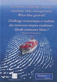 ECONOMIC CHALLENGE AND NEW MARITIME RISKS MANAGEMENT = CHALLENGE ECONOMIQUE ET MAITRISE DES NOUVEAUX RISQUES MARITIMES