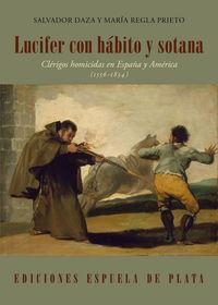 LUCIFER CON HABITO Y SOTANA - CLERIGOS HOMICIDAS EN ESPAÑA Y AMERICA (1556-1834)