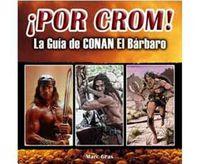 ¡POR CROM! - LA GUIA DE CONAN EL BARBARO