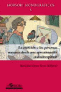 Atencion A Personas Mayores Desde Una Aproximacion Multidisciplinar - Maria Jose Gomez Torres (ed. )
