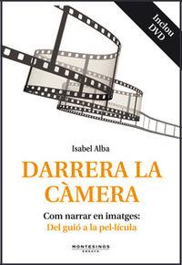 Darrera La Camera - Com Narrar En Imatges: Del Guio A La Pellicula - Isabel Alba